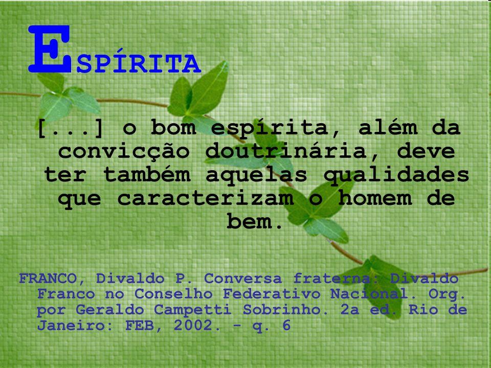 ESPÍRITA [...] o bom espírita, além da convicção doutrinária, deve ter também aquelas qualidades que caracterizam o homem de bem.